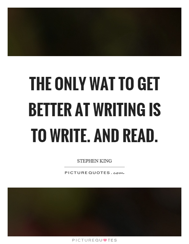 the-only-wat-to-get-better-at-writing-is-to-write-and-read-quote-1